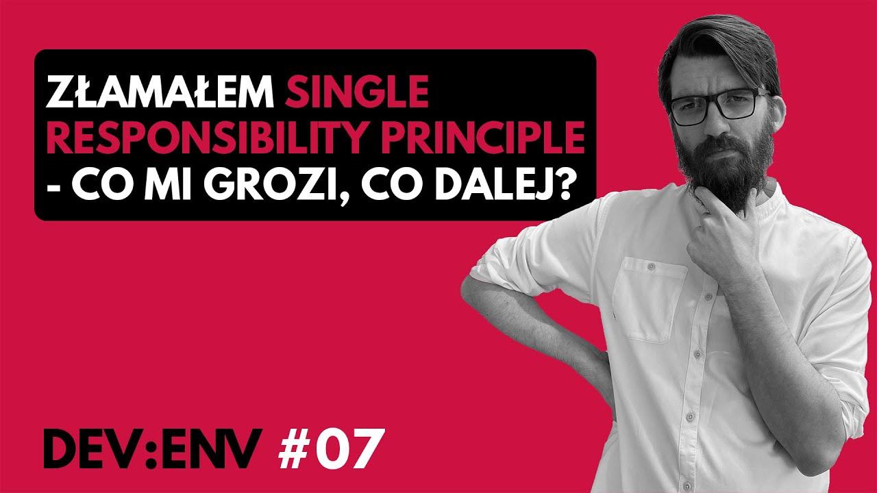 Złamałem Single responsibility principle - co dalej?